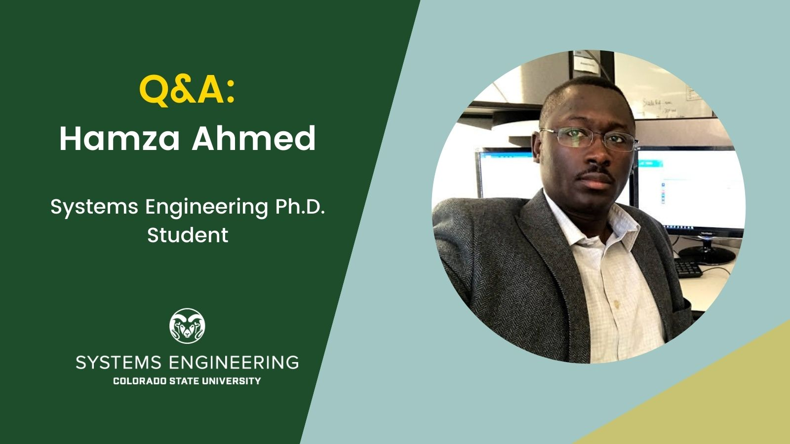 Q&A with Hamza Ahmed, Systems Engineering Ph.D. student; has a photo of Hamza on the right side