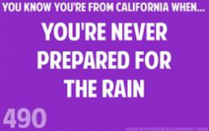 You know you're from California when you're never prepared for the rain